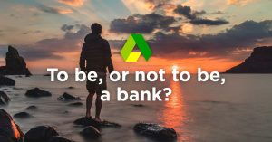 To be, or not to be, a bank?